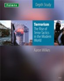 KS3 History by Aaron Wilkes: Terrorism: The Rise of Terror Tactics in the Modern World Student Book, Paperback Book