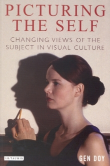Picturing the Self : Changing Views of the Subject in Visual Culture, Paperback