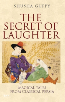 The Secret of Laughter : Magical Tales from Classical Persia, Hardback
