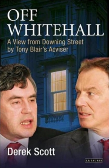 Off Whitehall : A View from Downing Street by Tony Blair's Adviser, Hardback
