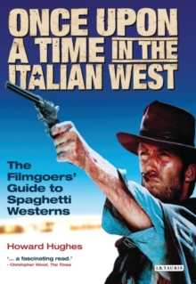 Once Upon A Time in the Italian West : The Filmgoers' Guide to Spaghetti Westerns, Paperback
