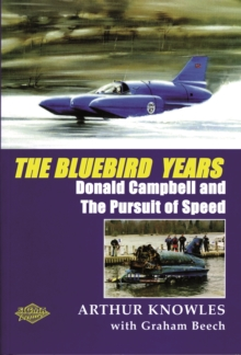 The Bluebird Years : Donald Campbell and the Pursuit of Speed, Paperback Book