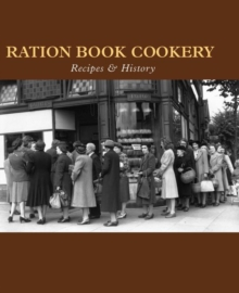 Ration Book Cookery : Recipes and History, Hardback Book