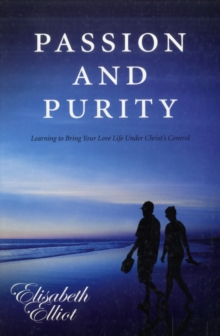 Passion and Purity : Learning to Bring Your Love Life Under Christ's Control, Paperback