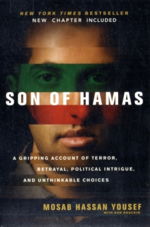Son of Hamas : A Gripping Account of Terror, Betrayal, Political Intrigue and Unthinkable Choices, Paperback