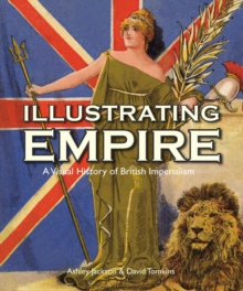 Illustrating Empire : A Visual History of British Imperialism, Hardback