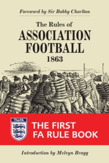 The Rules of Association Football, 1863 : The First FA Rule Book, Hardback