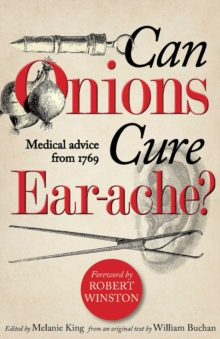 Can Onions Cure Ear-Ache? : Medical Advice from 1769, Hardback