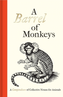 A Barrel of Monkeys : A Compendium of Collective Nouns for Animals, Hardback