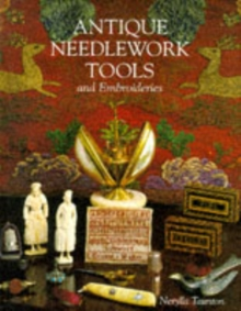 Antique Needlework Tools and Embroideries, Hardback