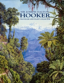 Sir Joseph Dalton Hooker : Traveller and Plant Collector, Hardback
