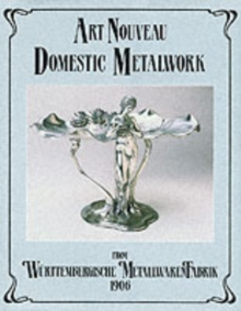 Art Nouveau Domestic Metalwork : From Wurttembergische Metallwaren Fabrik, 1906, Hardback