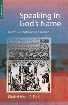 Speaking in God's Name : Islamic Law, Authority and Women, Paperback