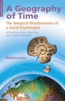 A Geography of Time : The Temporal Misadventures of a Social Psychologist, or How Every Culture Keeps Time Just a Little Bit Differently, Paperback