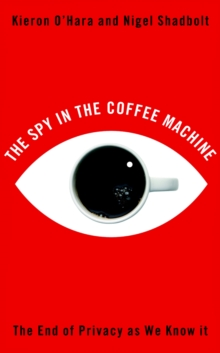 The Spy in the Coffee Machine : The End of Privacy as We Know it, Paperback Book