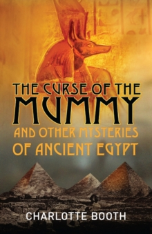 The Curse of the Mummy : And Other Mysteries of Ancient Egypt, Paperback Book