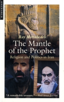 The Mantle of the Prophet : Religion and Politics in Iran, Paperback