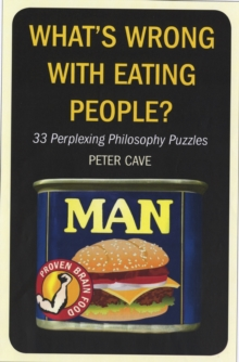 What's Wrong with Eating People? : 33 More Perplexing Philosophy Puzzles, Paperback