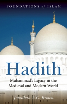 Hadith : Muhammad's Legacy in the Medieval and Modern World, Paperback