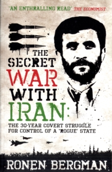 The Secret War with Iran : The 30-year Covert Struggle for Control of a Rogue State, Paperback