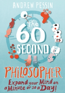 The 60-second Philosopher : Expand Your Mind on a Minute or So a Day!, Paperback
