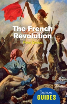 The French Revolution : A Beginner's Guide, Paperback