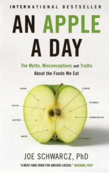 An Apple A Day : The Myths, Misconceptions and Truths About the Food We Eat, Paperback