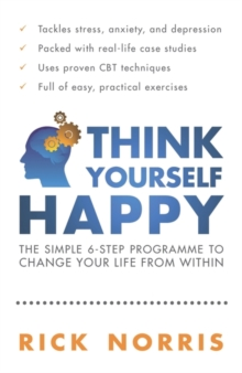 Think Yourself Happy : The Simple 6-step Programme to Change Your Life from within, Paperback Book