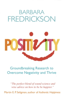 Positivity : Groundbreaking Research to Release Your Inner Optimist and Thrive, Paperback