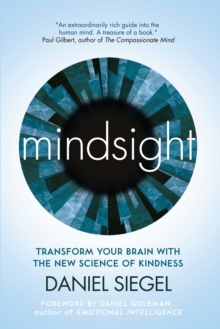 Mindsight : Transform Your Brain with the New Science of Kindness, Paperback Book