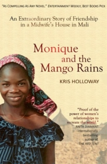 Monique and the Mango Rains : An Extraordinary Story of Friendship in a Midwife's House in Mali, Paperback