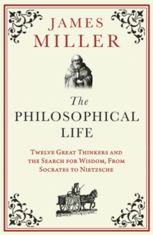 The Philosophical Life : Twelve Great Thinkers and the Search for Wisdom, from Socrates to Nietzsche, Paperback