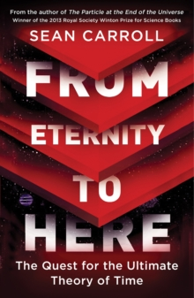 From Eternity to Here : The Quest for the Ultimate Theory of Time, Paperback