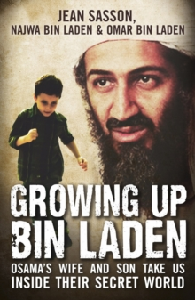 Growing Up Bin Laden : Osama's Wife and Son Take Us Inside Their Secret World, Paperback