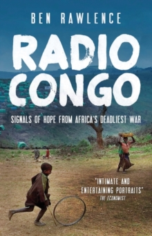 Radio Congo : Signals of Hope from Africa's Deadliest War, Paperback