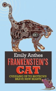 Frankenstein's Cat : Cuddling Up to Biotech's Brave New Beasts, Paperback