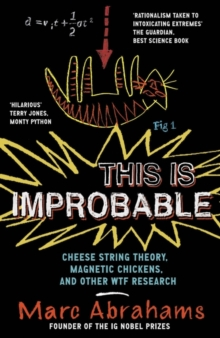 This is Improbable : Cheese String Theory, Magnetic Chickens, and Other WTF Research, Paperback Book