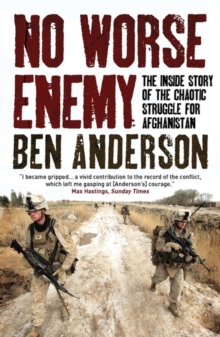 No Worse Enemy : The Inside Story of the Chaotic Struggle for Afghanistan, Paperback