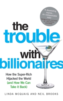 The Trouble with Billionaires : How the Super-rich Hijacked the World (and How We Can Take it Back), Paperback