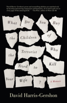What Do You Buy the Children of the Terrorist Who Tried to Kill Your Wife? : A Memoir, Paperback