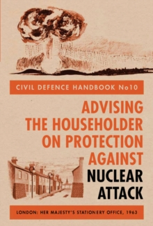 Civil Defence Handbook : Advising the Householder on Protection Against Nuclear Attack no.10, Hardback