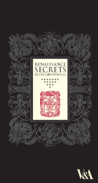 Renaissance Secrets : Recipes and Formulas, Hardback