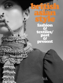 British Asian Style : Fashion and Textiles, Past and Present, Paperback Book