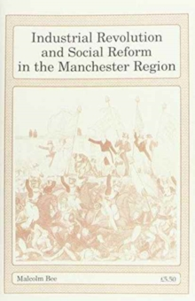 Industrial Revolution and Social Reform in the Manchester Region, Paperback Book