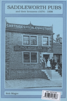 Saddleworth Pubs and Their Licensees c.1674-1998, Paperback Book