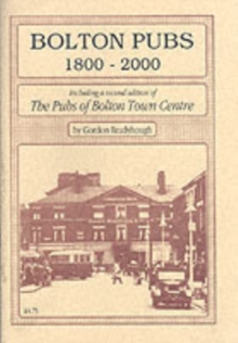 "Bolton Pubs, 1800-2000 : Including a Second Edition of  ""Pubs of Bolton Town Centre, 1900-86"", Paperback"