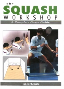 The Squash Workshop : A Complete Game Guide, Paperback