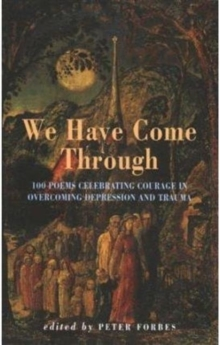 We Have Come Through : 100 Poems Celebrating Courage in Overcoming Depression and  Trauma, Paperback