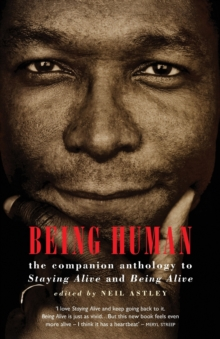 Being Human : The Companion Anthology to Staying Alive and Being Alive, Paperback