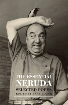 The Essential Neruda : Selected Poems, Paperback Book